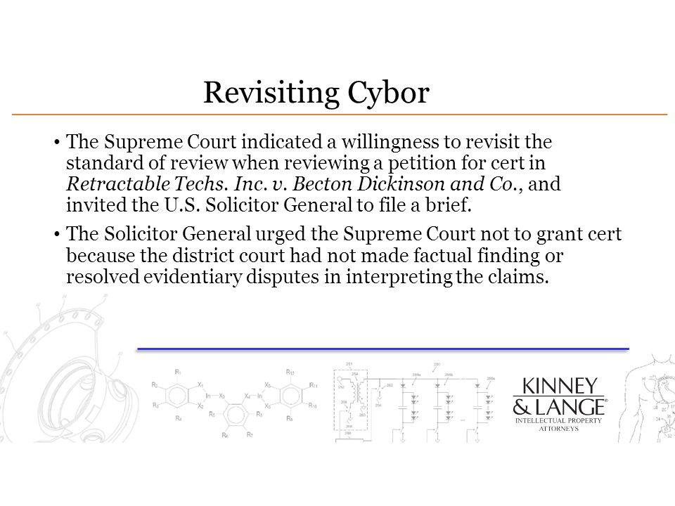 Revisiting Cybor The Supreme Court indicated a willingness to revisit the standard of review when reviewing a petition for cert in Retractable Techs.