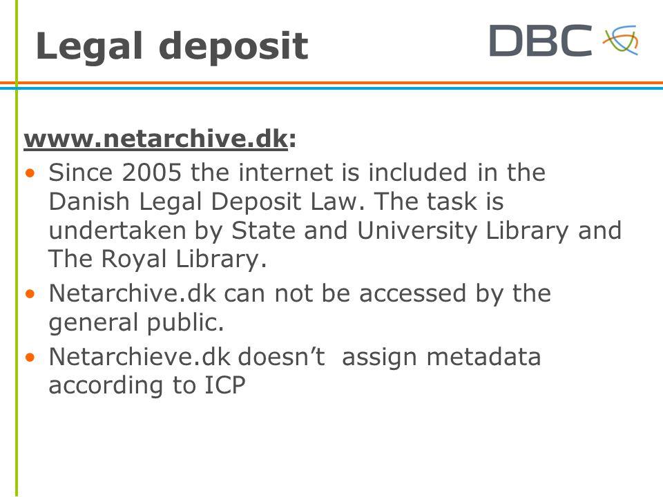 Legal deposit www.netarchive.dkwww.netarchive.dk: Since 2005 the internet is included in the Danish Legal Deposit Law.