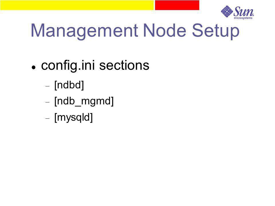 Management Node Setup config.ini sections  [ndbd]  [ndb_mgmd]  [mysqld]