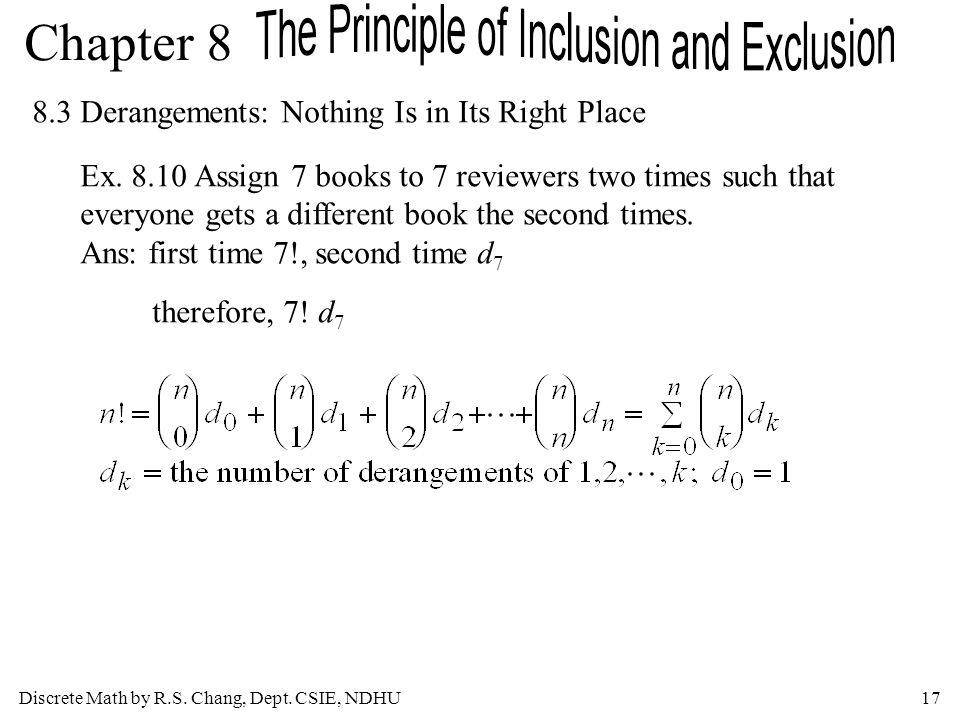 Discrete Math by R.S. Chang, Dept. CSIE, NDHU17 Chapter 8 8.3 Derangements: Nothing Is in Its Right Place Ex. 8.10 Assign 7 books to 7 reviewers two t