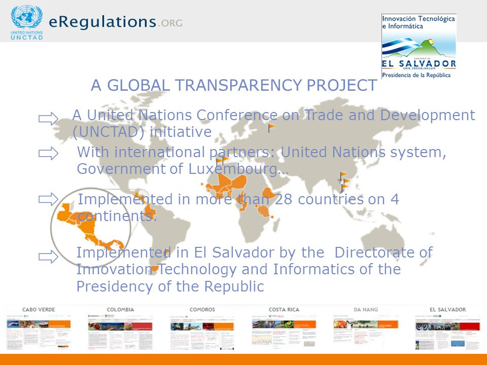 A GLOBAL TRANSPARENCY PROJECT A United Nations Conference on Trade and Development (UNCTAD) initiative With international partners: United Nations system, Government of Luxembourg… Implemented in more than 28 countries on 4 continents.