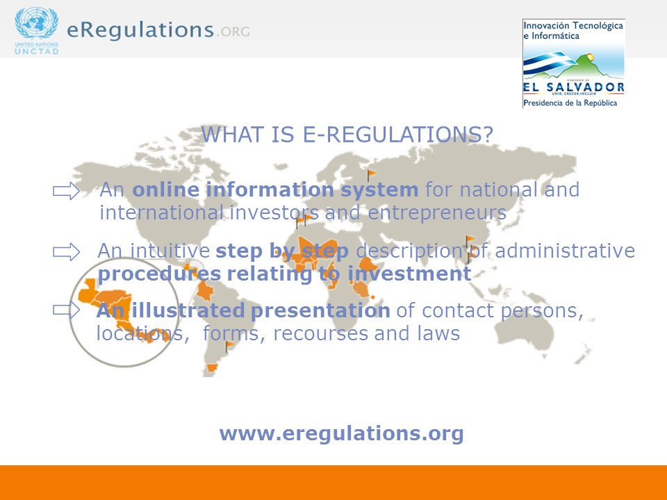 ⇨ ⇨ ⇨ www.eregulations.org WHAT IS E-REGULATIONS? An online information system for national and international investors and entrepreneurs An intuitive