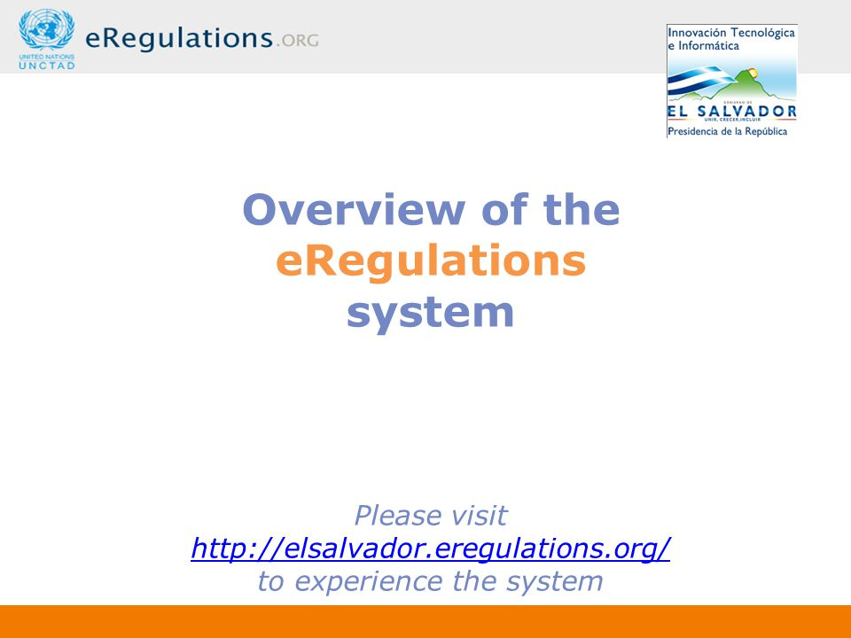 Overview of the eRegulations system Please visit http://elsalvador.eregulations.org/ to experience the system http://elsalvador.eregulations.org/