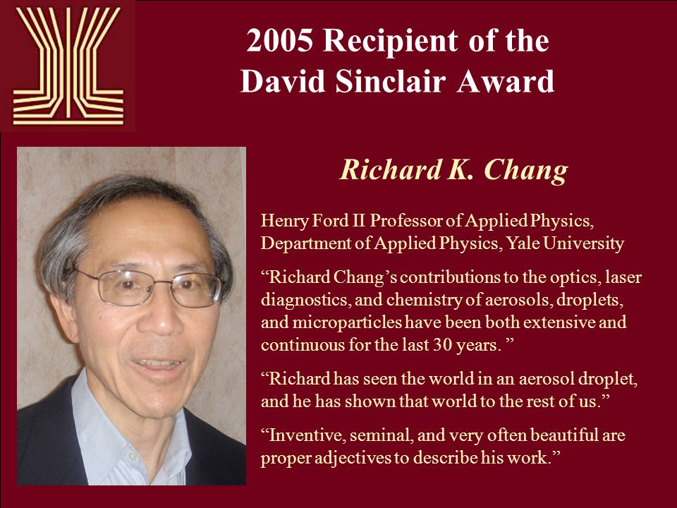 2005 Recipient of the David Sinclair Award Richard K. Chang Henry Ford II Professor of Applied Physics, Department of Applied Physics, Yale University
