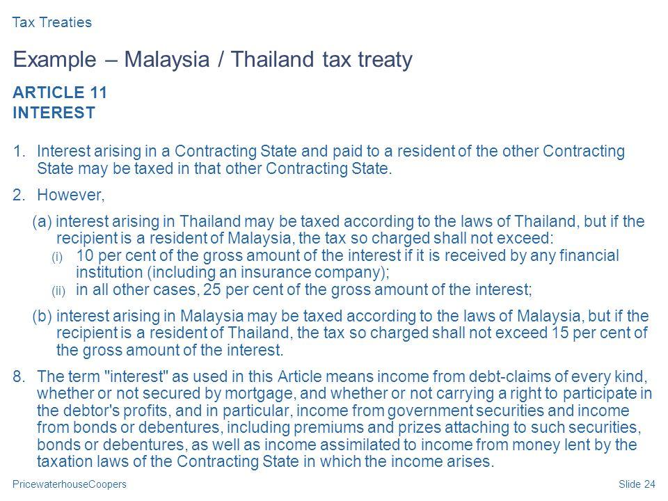 PricewaterhouseCoopersSlide 24 Example – Malaysia / Thailand tax treaty ARTICLE 11 INTEREST 1.
