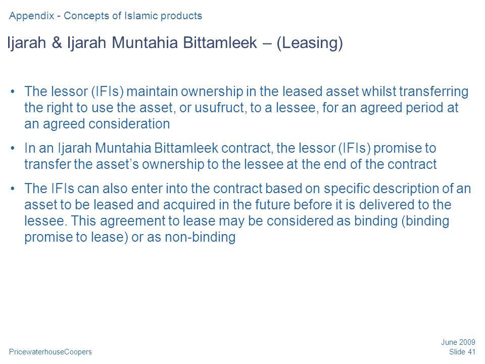 PricewaterhouseCoopers June 2009 Slide 41 Ijarah & Ijarah Muntahia Bittamleek – (Leasing) The lessor (IFIs) maintain ownership in the leased asset whi