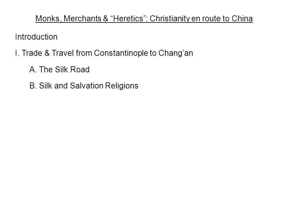 Monks, Merchants & Heretics : Christianity en route to China Introduction I.