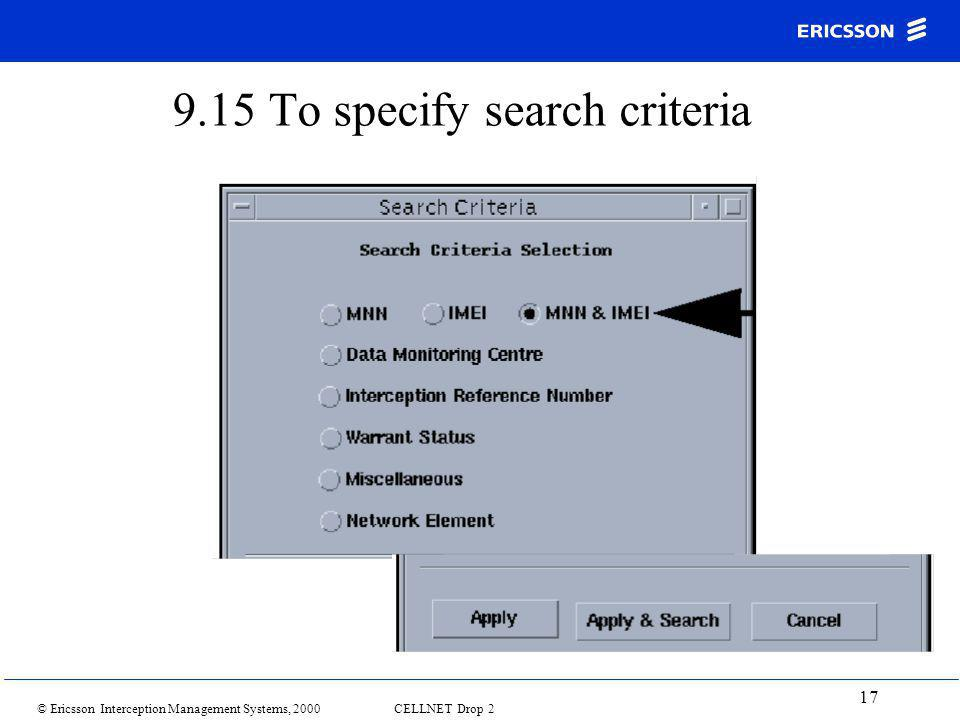 © Ericsson Interception Management Systems, 2000 CELLNET Drop 2 17 9.15 To specify search criteria