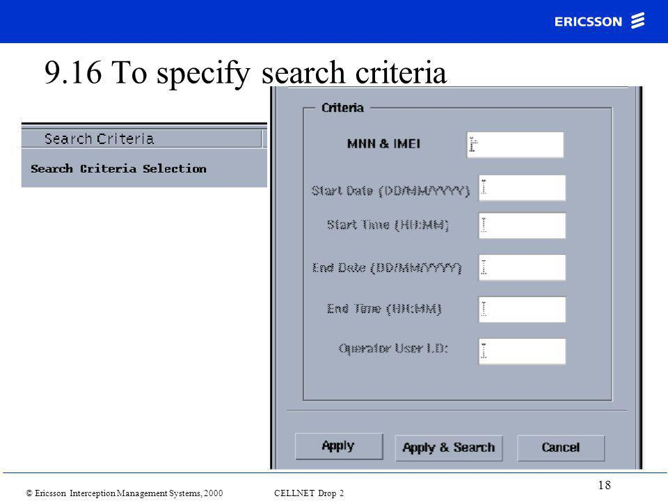 © Ericsson Interception Management Systems, 2000 CELLNET Drop 2 18 9.16 To specify search criteria