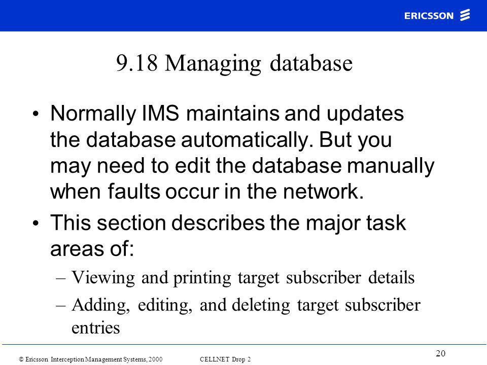 © Ericsson Interception Management Systems, 2000 CELLNET Drop 2 20 9.18 Managing database Normally IMS maintains and updates the database automaticall