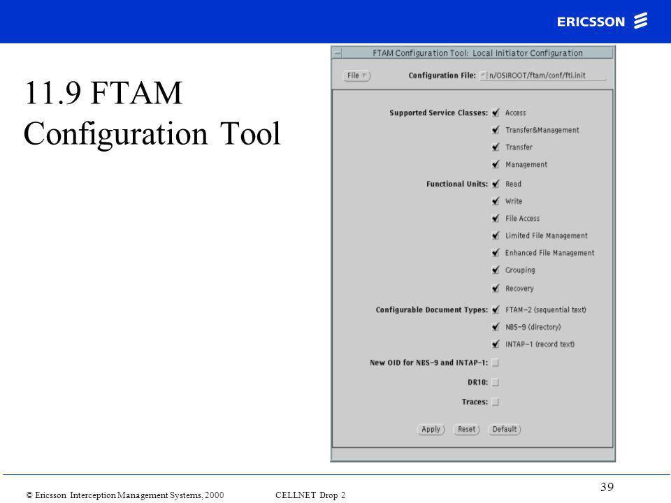 © Ericsson Interception Management Systems, 2000 CELLNET Drop 2 39 11.9 FTAM Configuration Tool