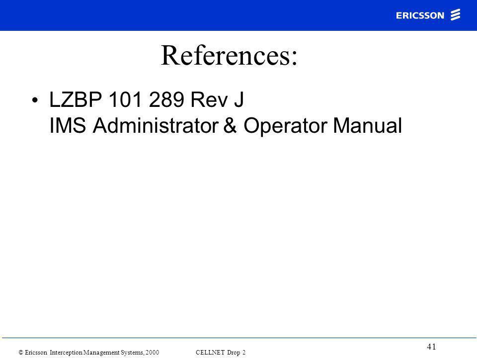 © Ericsson Interception Management Systems, 2000 CELLNET Drop 2 41 References: LZBP 101 289 Rev J IMS Administrator & Operator Manual