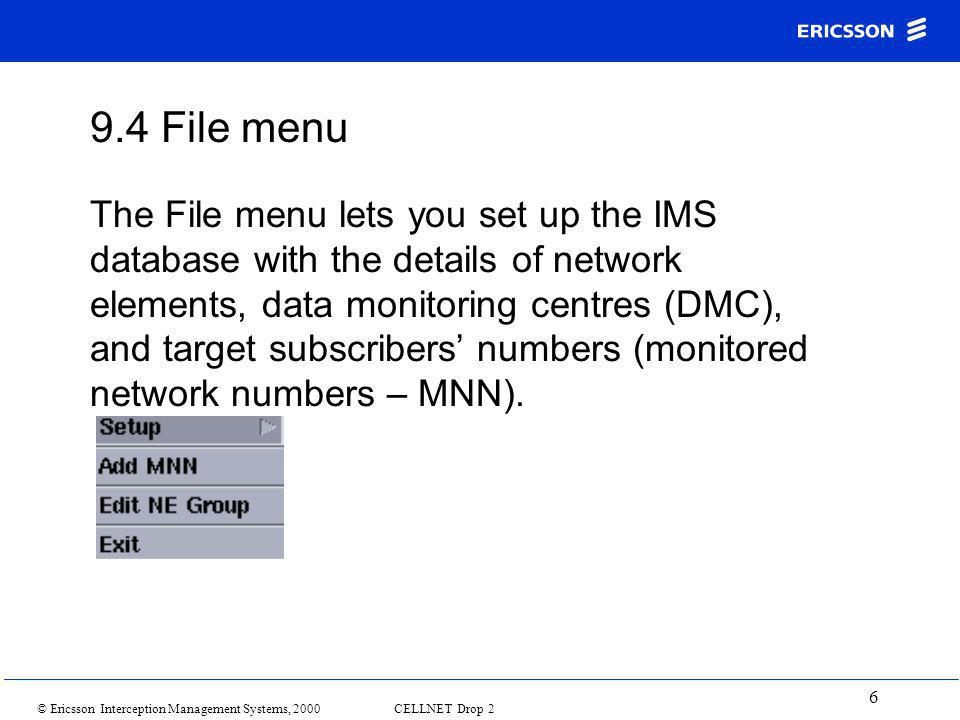 © Ericsson Interception Management Systems, 2000 CELLNET Drop 2 6 9.4 File menu The File menu lets you set up the IMS database with the details of network elements, data monitoring centres (DMC), and target subscribers' numbers (monitored network numbers – MNN).