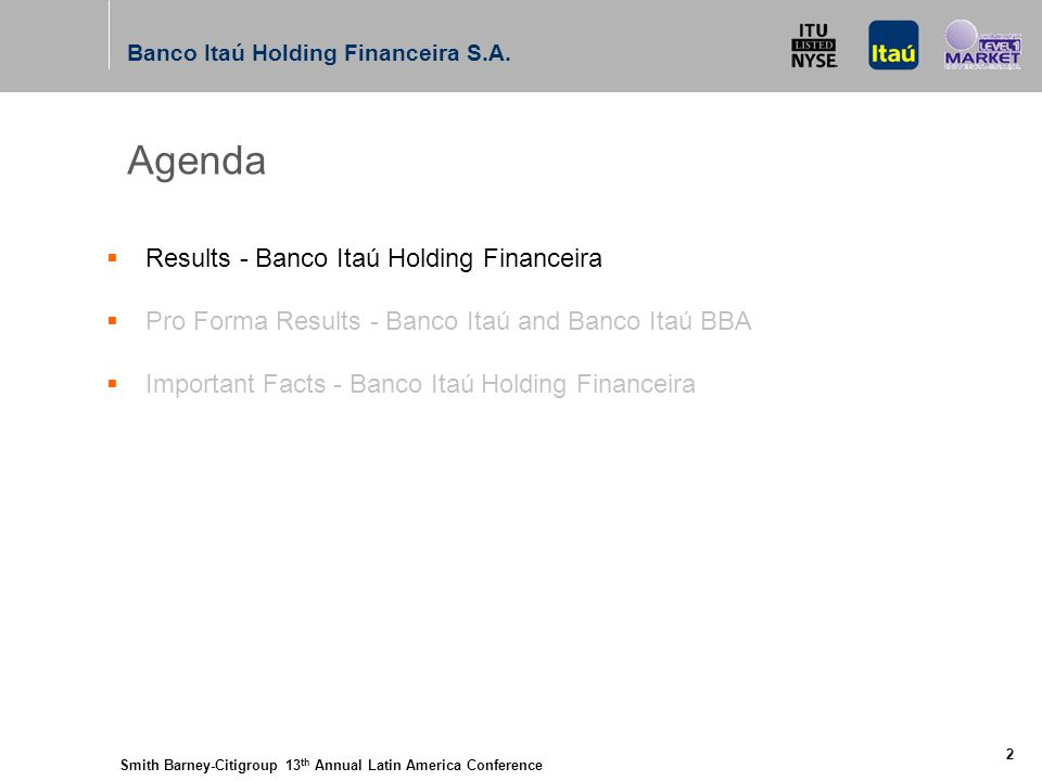 Smith Barney-Citigroup 13 th Annual Latin America Conference Banco Itaú Holding Financeira S.A. 2 Agenda  Results - Banco Itaú Holding Financeira  P