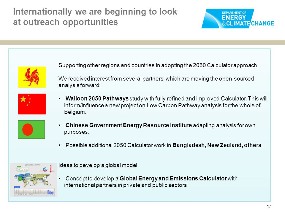 Internationally we are beginning to look at outreach opportunities Supporting other regions and countries in adopting the 2050 Calculator approach We received interest from several partners, which are moving the open-sourced analysis forward: Walloon 2050 Pathways study with fully refined and improved Calculator.