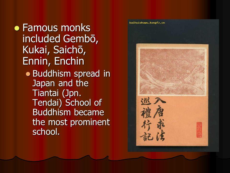 Famous monks included Gembō, Kukai, Saichō, Ennin, Enchin Famous monks included Gembō, Kukai, Saichō, Ennin, Enchin Buddhism spread in Japan and the Tiantai (Jpn.