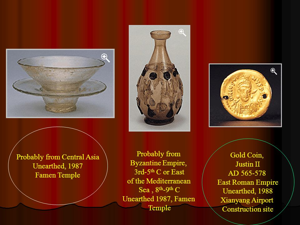Gold Coin, Justin II AD 565-578 East Roman Empire Unearthed, 1988 Xianyang Airport Construction site Probably from Byzantine Empire, 3rd-5 th C or East of the Mediterranean Sea, 8 th -9 th C Unearthed 1987, Famen Temple Probably from Central Asia Unearthed, 1987 Famen Temple