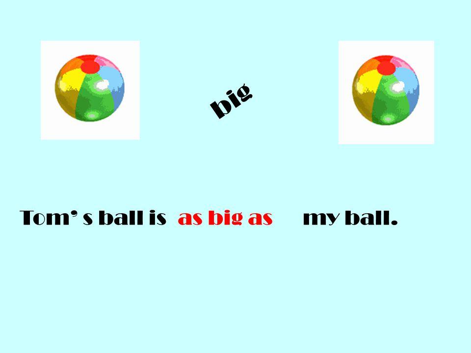 big Tom' s ball is my ball.as big as