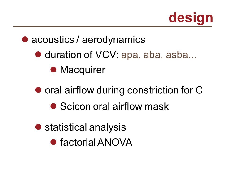 design acoustics / aerodynamics duration of VCV: apa, aba, asba... Scicon oral airflow mask Macquirer oral airflow during constriction for C statistic