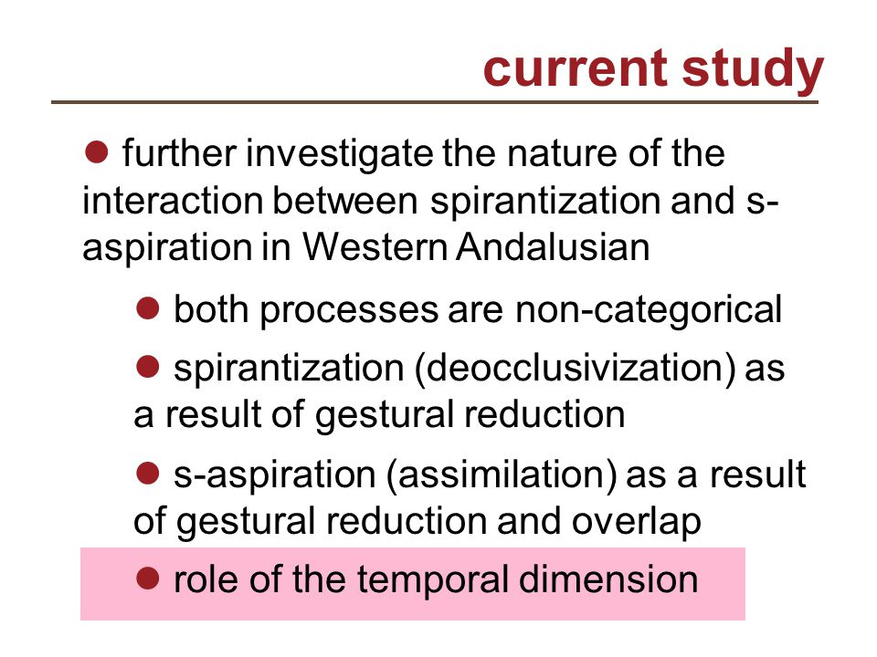 current study further investigate the nature of the interaction between spirantization and s- aspiration in Western Andalusian both processes are non-