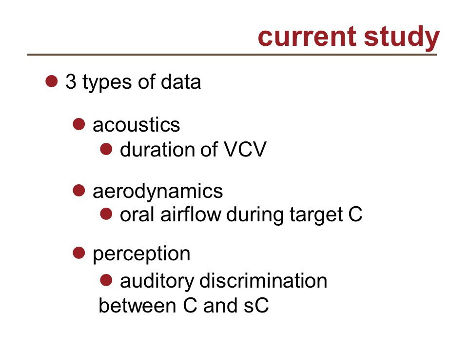 current study 3 types of data acoustics aerodynamics perception duration of VCV oral airflow during target C auditory discrimination between C and sC