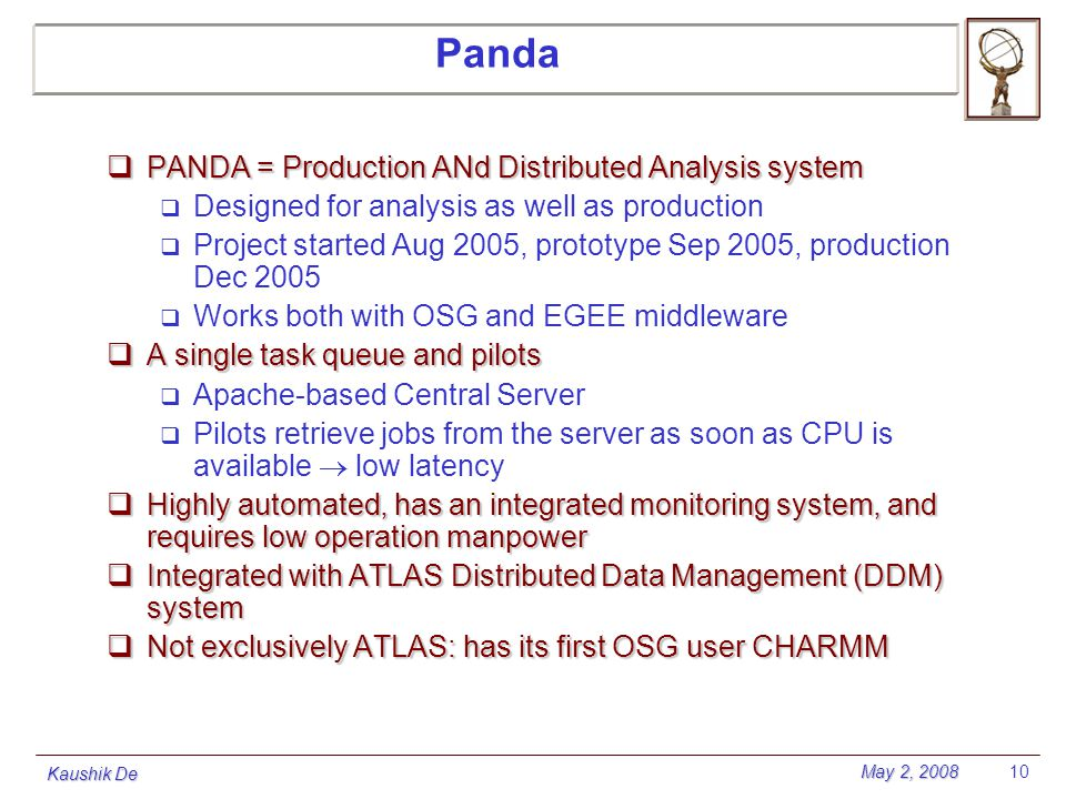 May 2, 2008 Kaushik De 10  PANDA = Production ANd Distributed Analysis system  Designed for analysis as well as production  Project started Aug 200