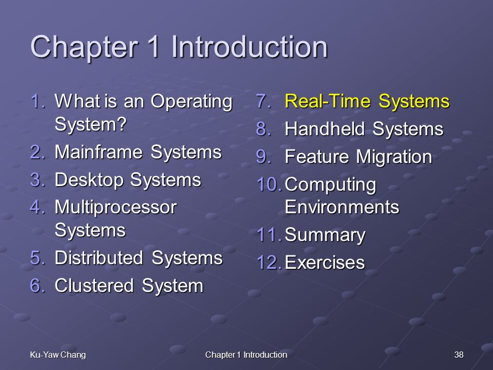 38Ku-Yaw ChangChapter 1 Introduction 1.What is an Operating System.