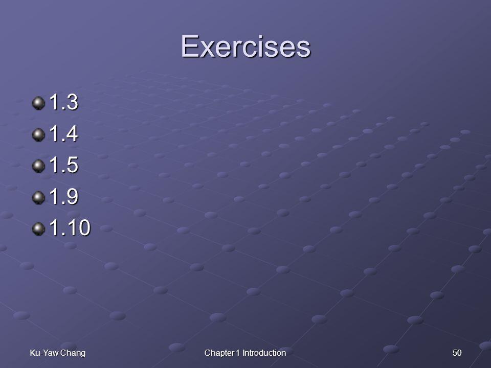 50Ku-Yaw ChangChapter 1 Introduction Exercises 1.31.41.51.91.10