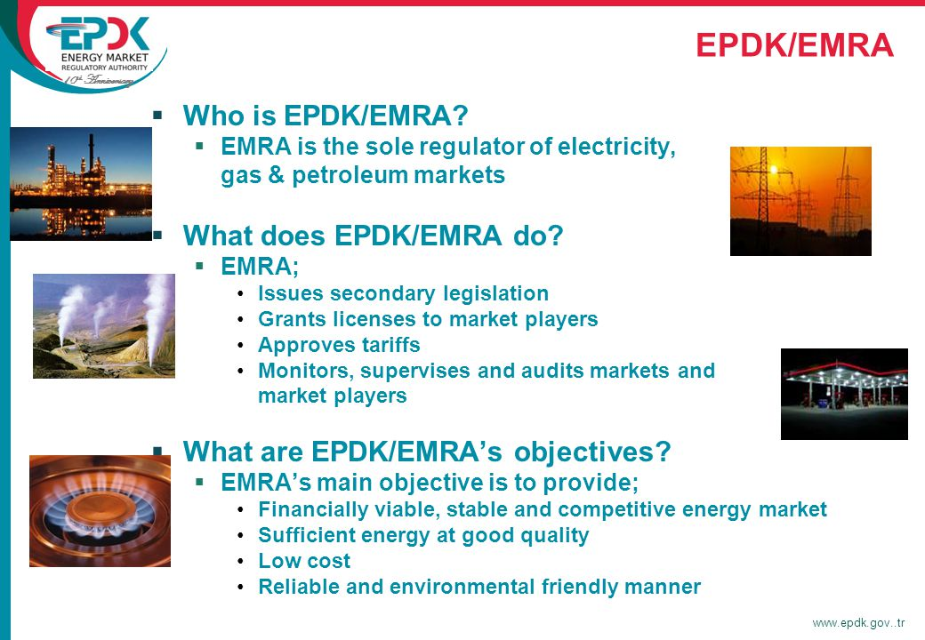 10 th Anniversary www.epdk.gov..tr EPDK/EMRA  Who is EPDK/EMRA.