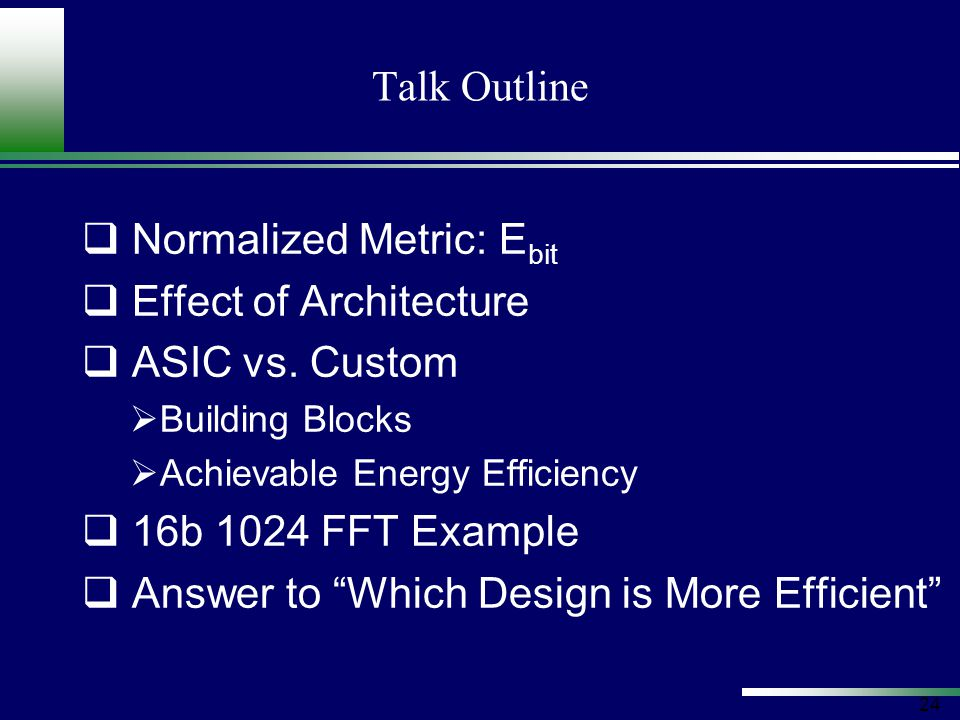 24 Talk Outline  Normalized Metric: E bit  Effect of Architecture  ASIC vs.