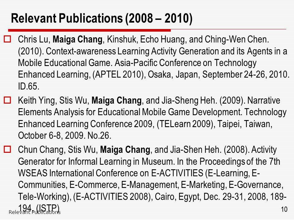 10 Relevant Publications (2008 – 2010)  Chris Lu, Maiga Chang, Kinshuk, Echo Huang, and Ching-Wen Chen.