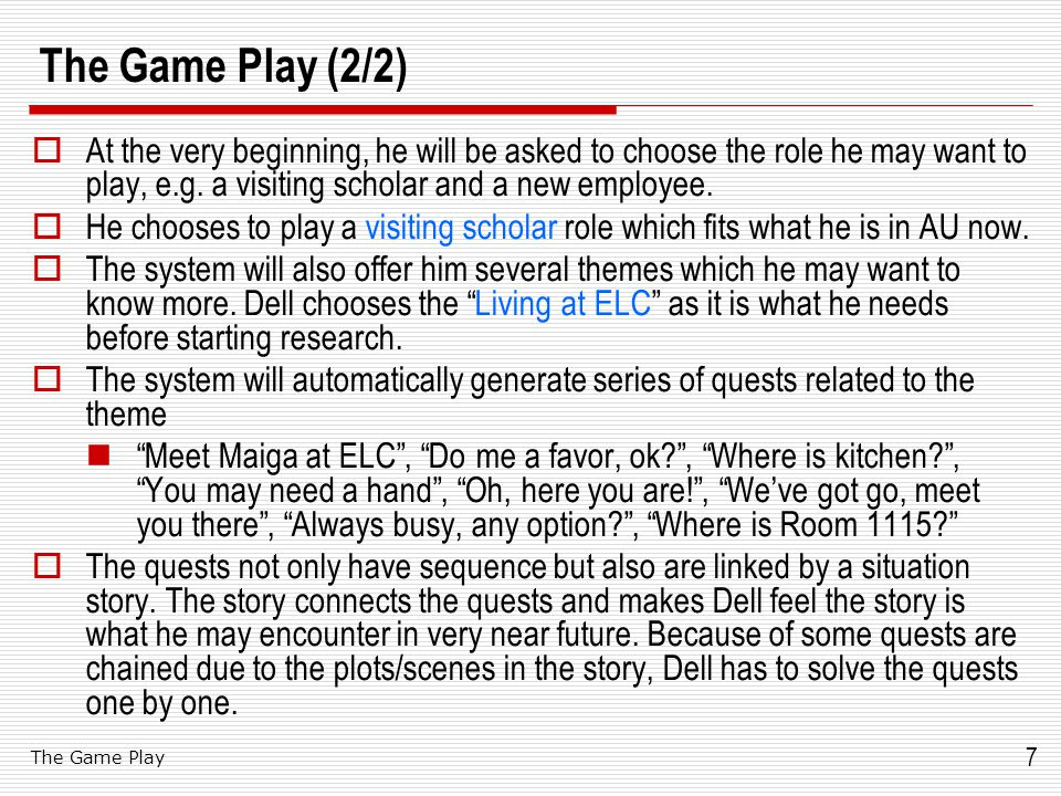 7 The Game Play (2/2)  At the very beginning, he will be asked to choose the role he may want to play, e.g. a visiting scholar and a new employee. 