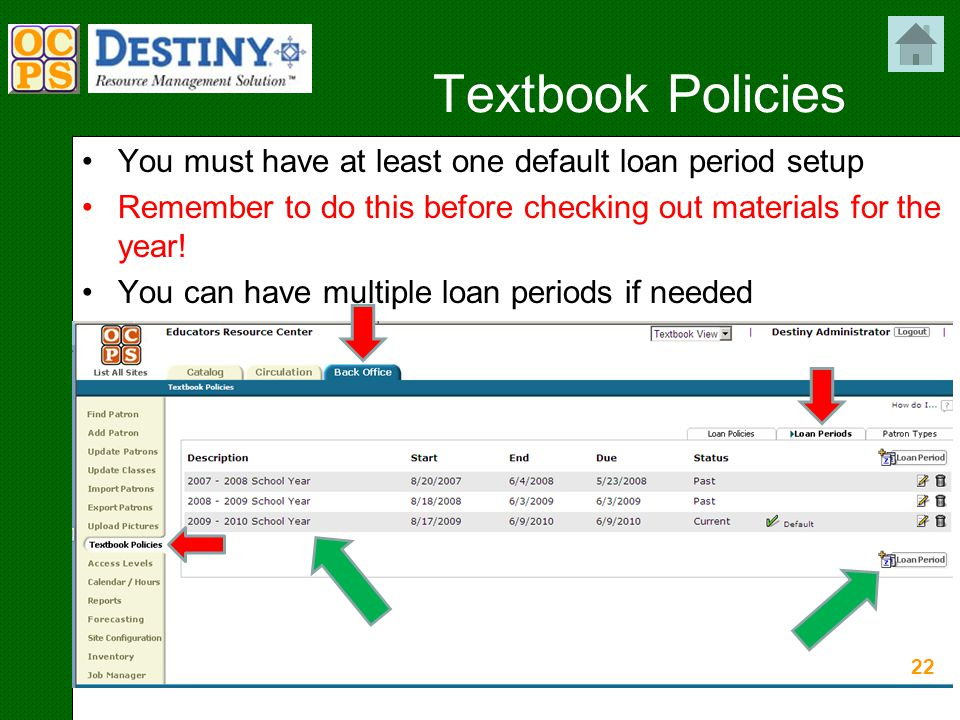 22 Textbook Policies You must have at least one default loan period setup Remember to do this before checking out materials for the year.