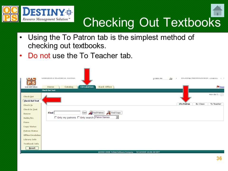36 Checking Out Textbooks Using the To Patron tab is the simplest method of checking out textbooks.