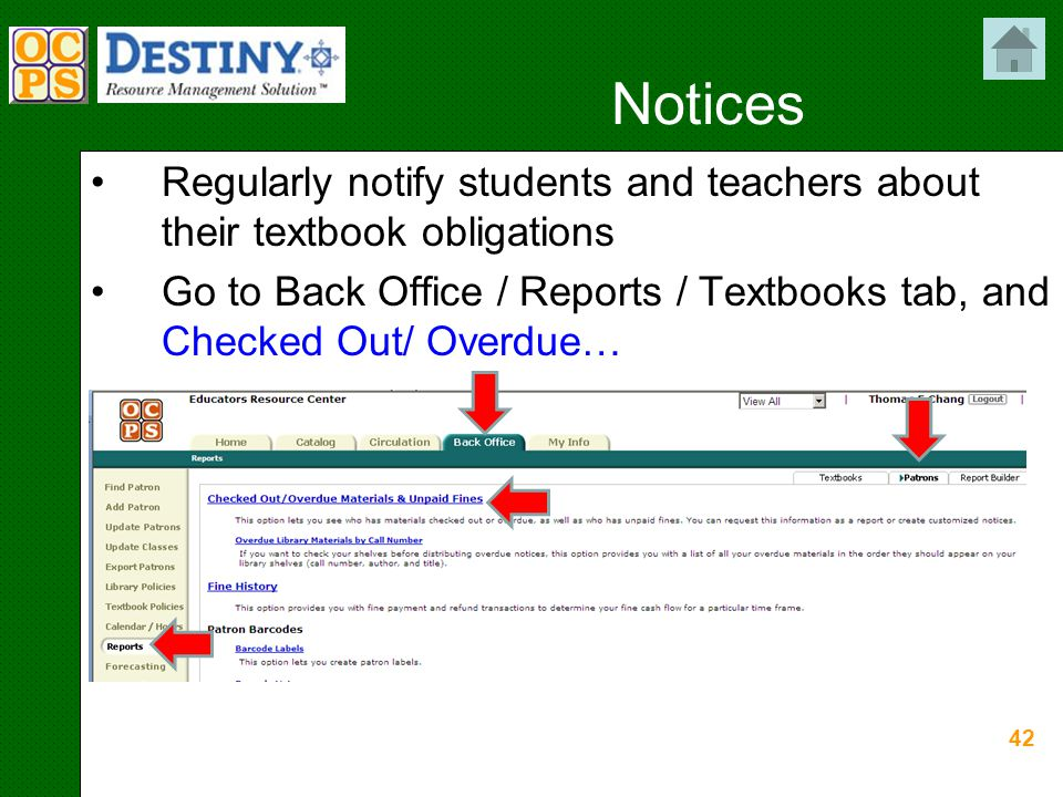 42 Notices Regularly notify students and teachers about their textbook obligations Go to Back Office / Reports / Textbooks tab, and Checked Out/ Overdue…