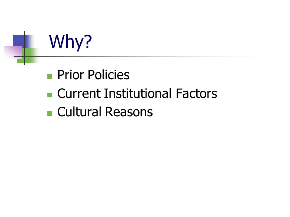 Why? Prior Policies Current Institutional Factors Cultural Reasons
