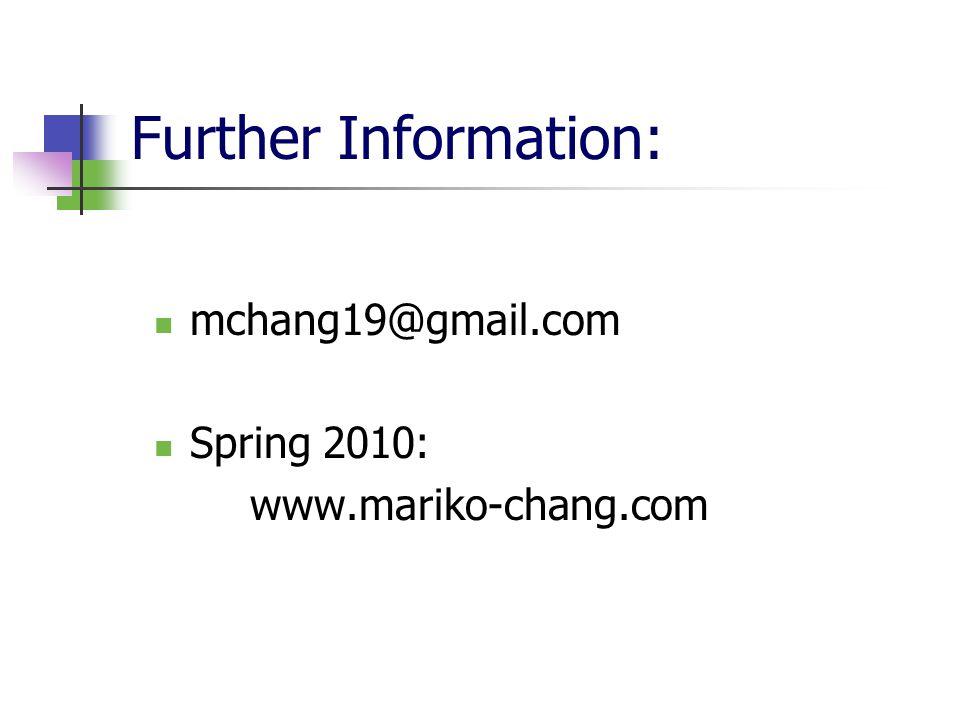 Further Information: mchang19@gmail.com Spring 2010: www.mariko-chang.com