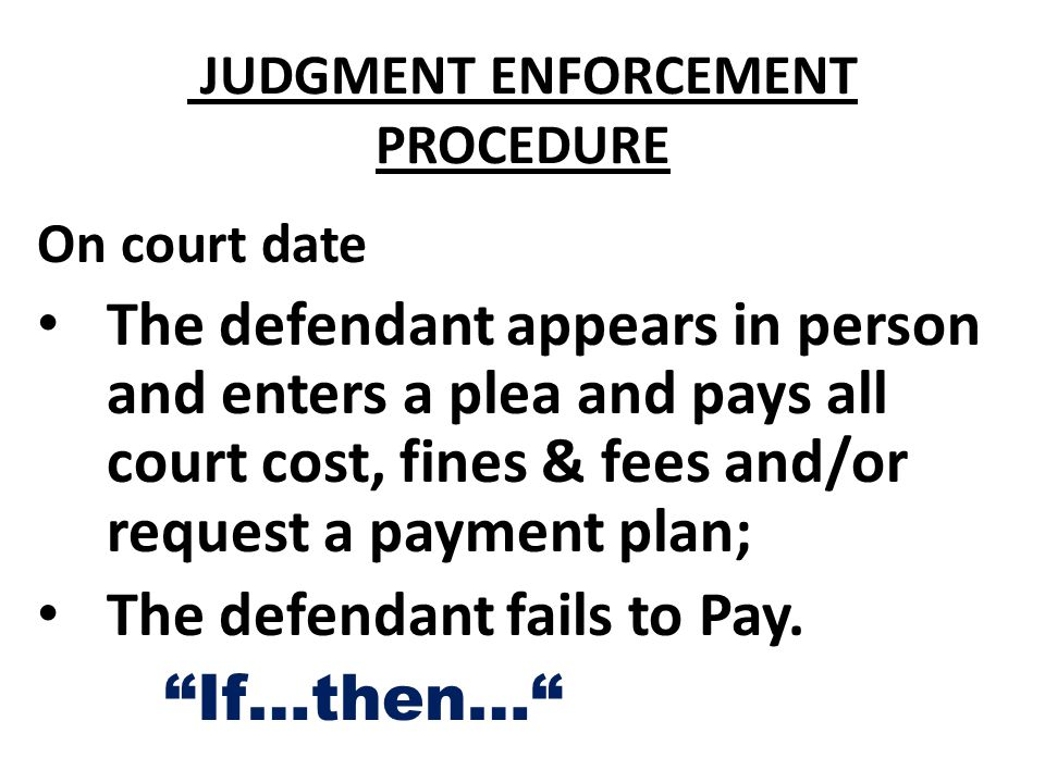 JUDGMENT ENFORCEMENT PROCEDURE Begins when the Judgment is filed with the court clerk or the Clerk receives the citation.