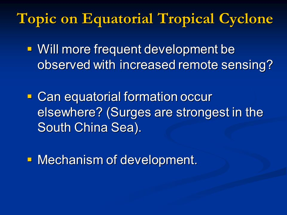 Topic on Equatorial Tropical Cyclone  Will more frequent development be observed with increased remote sensing.