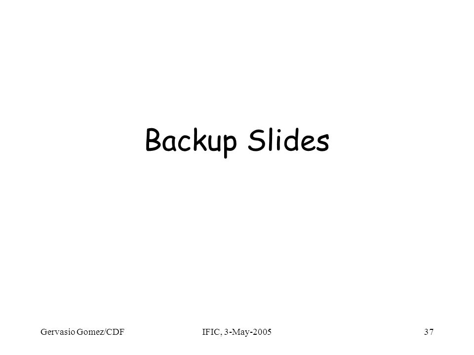 Gervasio Gomez/CDFIFIC, 3-May-200537 Backup Slides