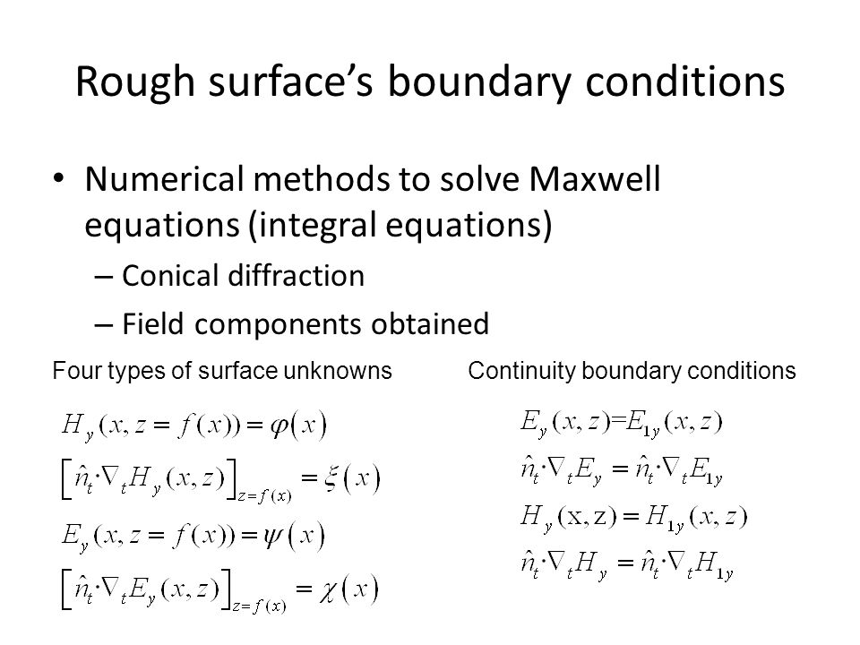 Rough surface's boundary conditions Numerical methods to solve Maxwell equations (integral equations) – Conical diffraction – Field components obtaine