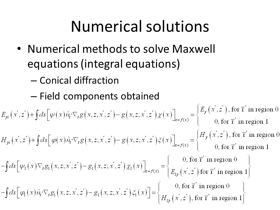 Numerical solutions Numerical methods to solve Maxwell equations (integral equations) – Conical diffraction – Field components obtained