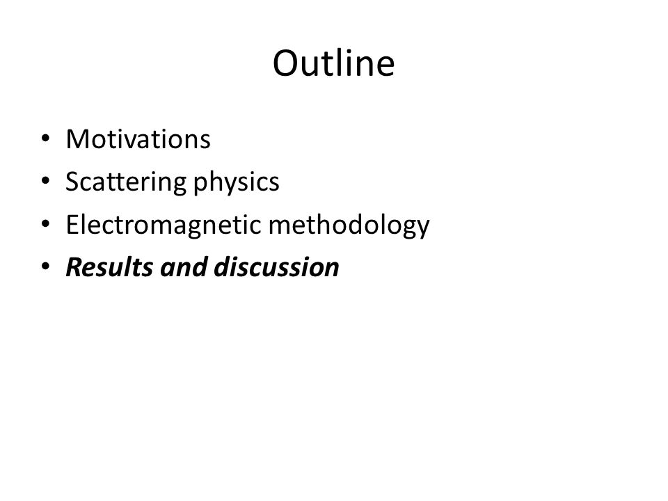 Outline Motivations Scattering physics Electromagnetic methodology Results and discussion