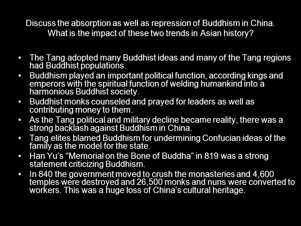 Discuss the absorption as well as repression of Buddhism in China. What is the impact of these two trends in Asian history? The Tang adopted many Budd