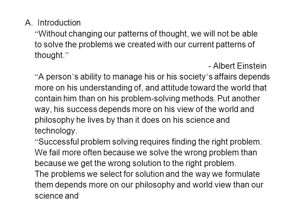 """A. Introduction """" Without changing our patterns of thought, we will not be able to solve the problems we created with our current patterns of thought."""