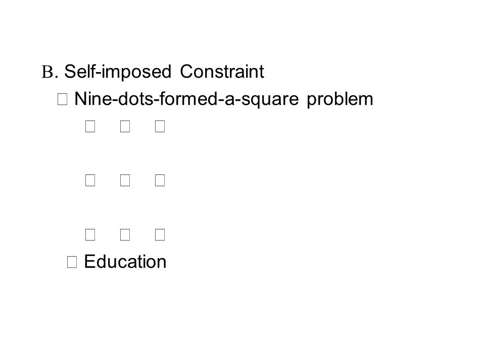 B. Self-imposed Constraint ‧ Nine-dots-formed-a-square problem ‧ ‧ ‧ ‧ ‧ ‧ ‧ ‧ ‧ ‧ Education