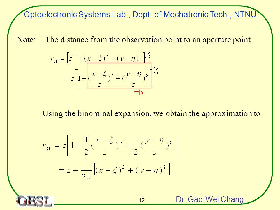 Optoelectronic Systems Lab., Dept. of Mechatronic Tech., NTNU Dr. Gao-Wei Chang 12 Note:The distance from the observation point to an aperture point U
