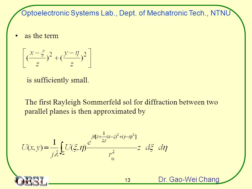Optoelectronic Systems Lab., Dept. of Mechatronic Tech., NTNU Dr. Gao-Wei Chang 13 as the term is sufficiently small. The first Rayleigh Sommerfeld so