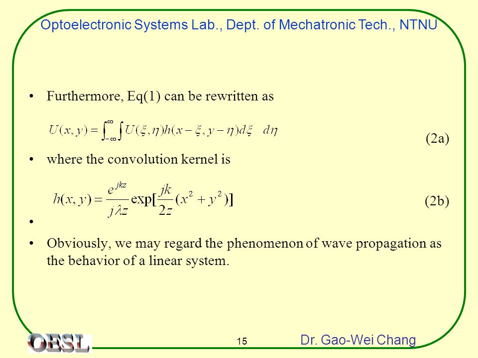 Optoelectronic Systems Lab., Dept. of Mechatronic Tech., NTNU Dr. Gao-Wei Chang 15 Furthermore, Eq(1) can be rewritten as (2a) where the convolution k