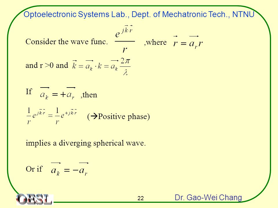 Optoelectronic Systems Lab., Dept. of Mechatronic Tech., NTNU Dr. Gao-Wei Chang 22 Consider the wave func.,where and r >0 and If,then (  Positive pha